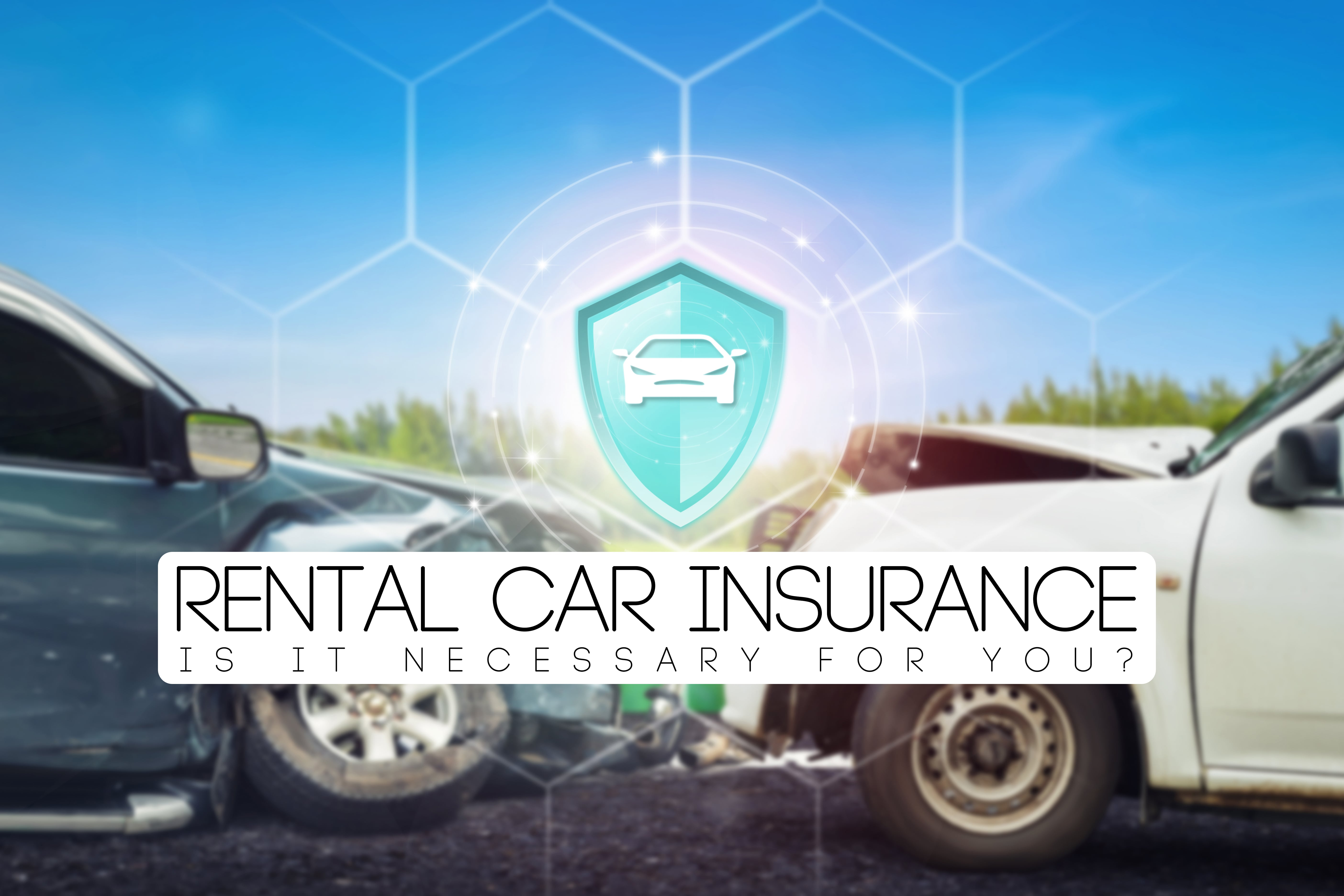 Rental Car Insurance: Is Rental Car Insurance Necessary For Me?