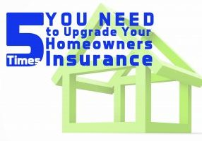 5 Times You Need to Upgrade Your Homeowners Insurance