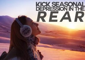 Kick Seasonal Depression in the Rear