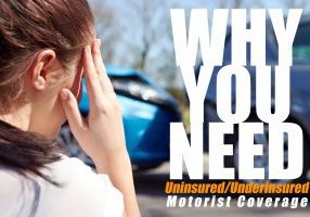 WHY YOU NEED Uninsured_Underinsured Motorist Coverage